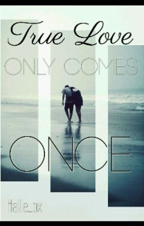 True Love Only Comes Once (Slow updates) by Hallie_ox