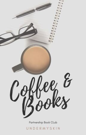 Coffee & Books [A Partnership Book Club] by UnderMySkin