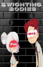 Swichting Bodies [Fox and Meg Fic] by -Pantene-
