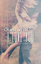 Guess What? I Love You by jshow11