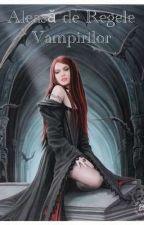 Aleasă de Regele Vampirilor!  by AndreeaAndrutza901