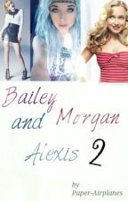 Bailey, Morgan, And Alexis Two! {Sequal} by mxxnlanding