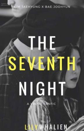 THE SEVENTH NIGHT [EDITING] by LilyWhalien