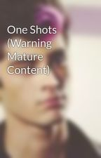 One Shots (Warning Mature Content) by AlfredDeyes