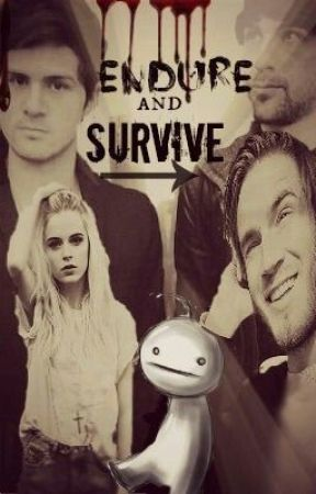 Endure and Survive (Pewdiepie, Cry, & Smosh fanfic) by giraffelover238