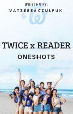 Twice X Reader One-shots by VatZeeeAczulFuk