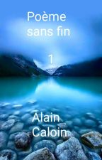 Poème sans fin...1er Tome En Cours ( 1414 Vers en 6 Parties) by AlainCaloin