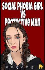 Social Phobia Girl VS Protective Man by Lonceng_