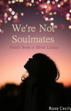 We're Not Soulmates by RoseCecily