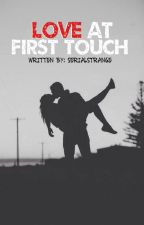 Love At First Touch [ONE SHOT] by Serialstrange