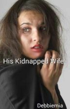 His Kidnapped Wife by DebbieMia