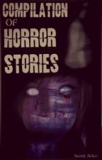 Compilation of Horror Stories by -Basilissyum