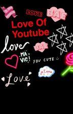 Love of Youtube  by emmakiff