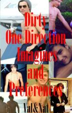 One Direction Dirty Imagines And Preferences by ValAndNat