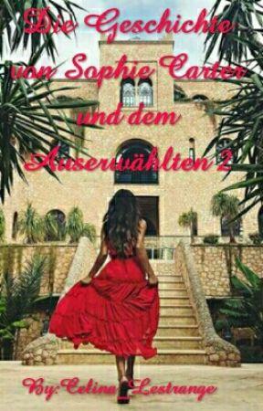 Die Geschichte von Sophie Carter und dem Auserwählten 2 by Lizzie_Queen_of_Mean