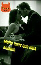Muito mais que uma amante (Em Andamento) by AlycinhaMacielSantos