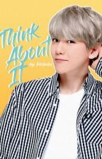 THINK ABOUT IT | CHANBAEK (Trad.) by 99deer