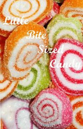 Little Bite Sized Candy: 100 various Fanfictions -on hold- by WhiteNoisePhantom