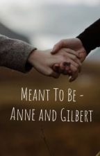 Meant To Be (Anne and Gilbert) by introverthufflepuff