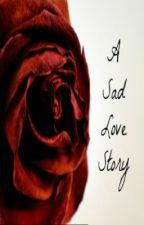 A Sad Love Story by Lovingheart101