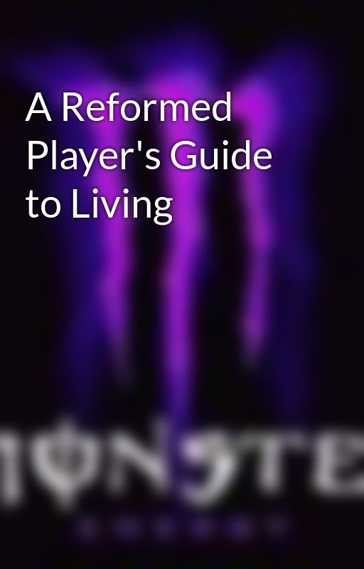 A Reformed Player's Guide to Living by SmexiWriterBoy