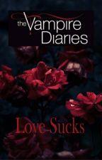 Love Sucks ~ The Vampire Diaries [1] by StineSkar