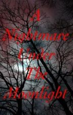 A Nightmare Under The Moonlight by TayyMotionless