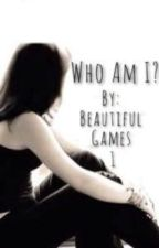 Who Am I? by BeautifulGames1