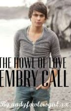 Howl Long Will I Love You // Embry Call Fanfiction  by andyfowlersgirl_xx