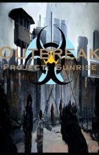 Outbreak: Project Sunrise by _Novelty_