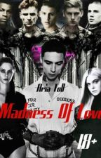 MADNESS OF LOVE  18+  by SweetDreama2