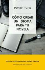 ¿Cómo crear un idioma para tu novela? by PWhoever