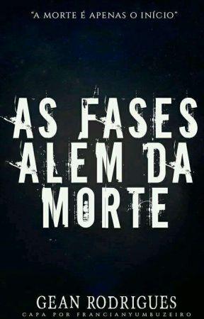 As Fases Além Da Morte  by Gean6161