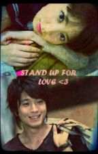STAND UP FOR LOVE (My first ever Romance story) ON HOLD !! by MhaeMhiimhiiLove