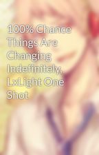 100% Chance Things Are Changing Indefinitely, LxLight One Shot by SoulEatsKittehSouls