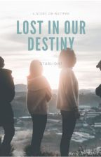 Lost in our Destiny by Starlights143