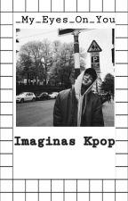 Imagina y Reacciones Kpop by _My_Eyes_On_You