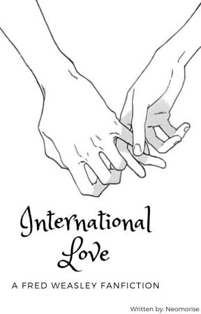 International Love (a Fred Weasley Fanfiction) by Neomorise
