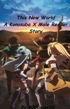 This New World (Konosuba x Male Reader) (ON HOLD) by xRaizenx