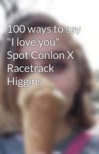 "100 ways to say ""I love you"" Spot Conlon X Racetrack Higgins by that_brooklyn_newsie"