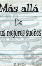 Más alla de tus mejores sueños. /PROXIMO REESTRENO/ by Sara7058