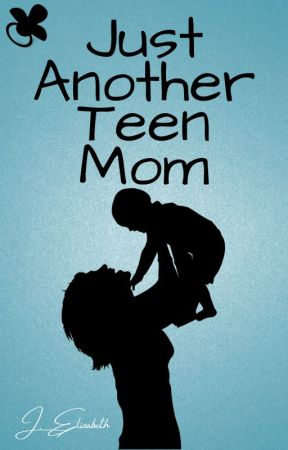 Just Another Teen Mom by OnceAPrincess22