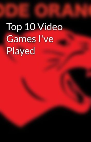 Top 10 Video Games I've Played