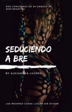 Seduciendo a Bre by Losing_sanity03