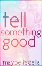 Tell Me Something Good by maybeitsdella