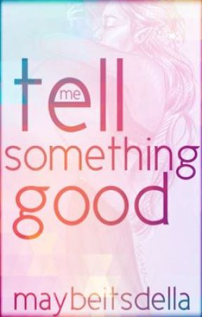 Tell Me Something Good by maybeitsdella