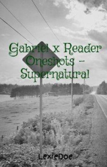 Gabriel x Reader Oneshots - Supernatural - LexiWinchester - Wattpad
