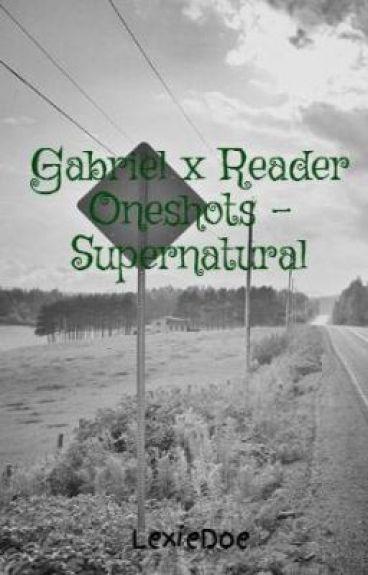 Gabriel x Reader Oneshots - Supernatural