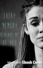 Every Memory Reminds Me of You by silver_skies013