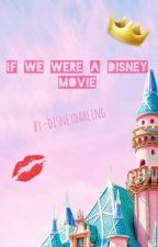 If We Were A Disney Movie by mouseketeergrl